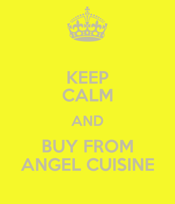KEEP CALM AND BUY FROM ANGEL CUISINE
