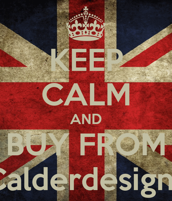 KEEP CALM AND BUY FROM Calderdesigns