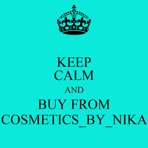 KEEP CALM AND BUY FROM COSMETICS_BY_NIKA