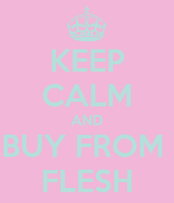 KEEP CALM AND BUY FROM  FLESH