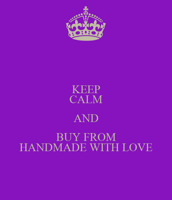 KEEP CALM AND BUY FROM HANDMADE WITH LOVE