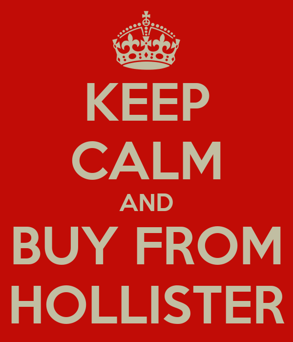 KEEP CALM AND BUY FROM HOLLISTER