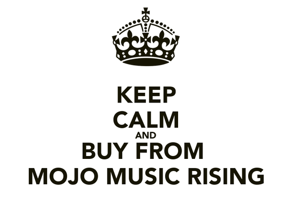 KEEP CALM AND BUY FROM  MOJO MUSIC RISING