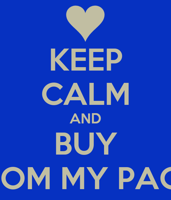 KEEP CALM AND BUY FROM MY PAGE!