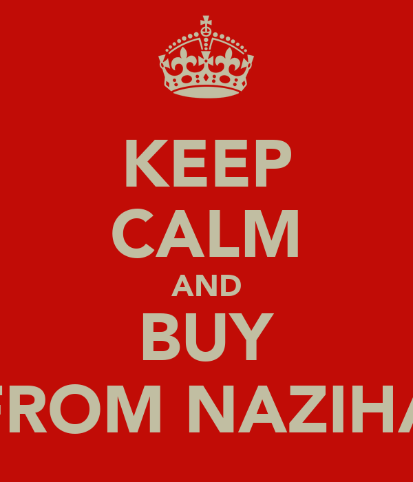 KEEP CALM AND BUY FROM NAZIHA