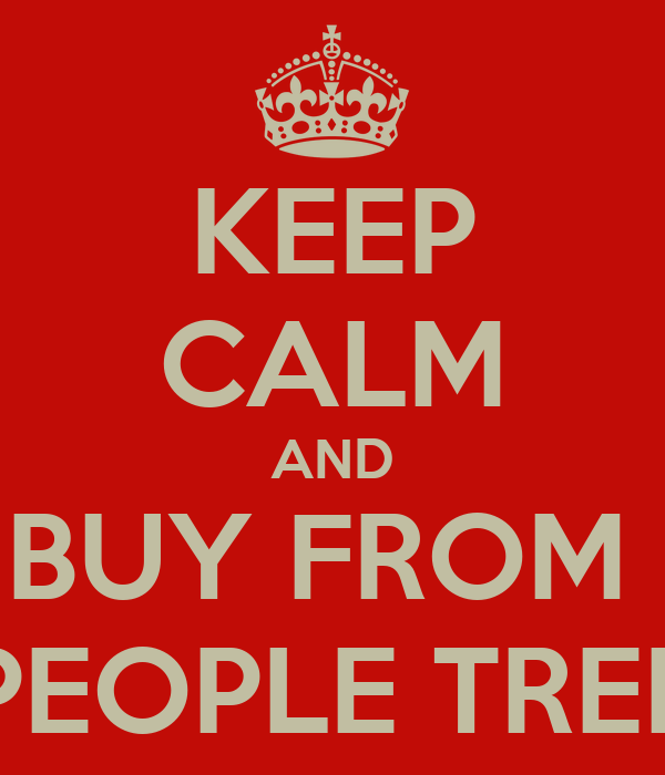 KEEP CALM AND BUY FROM  PEOPLE TREE