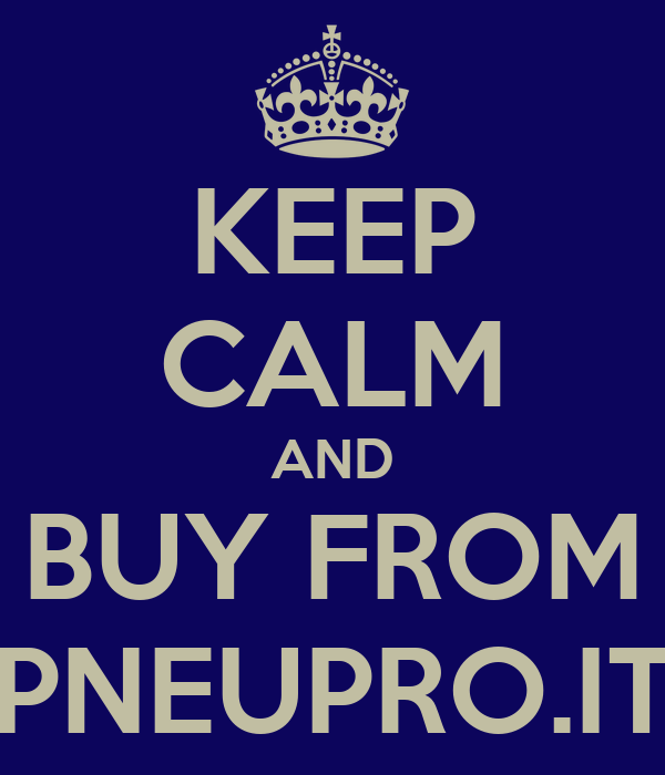 KEEP CALM AND BUY FROM PNEUPRO.IT