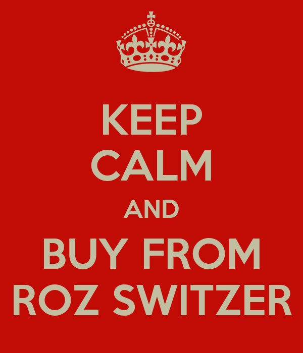 KEEP CALM AND BUY FROM ROZ SWITZER
