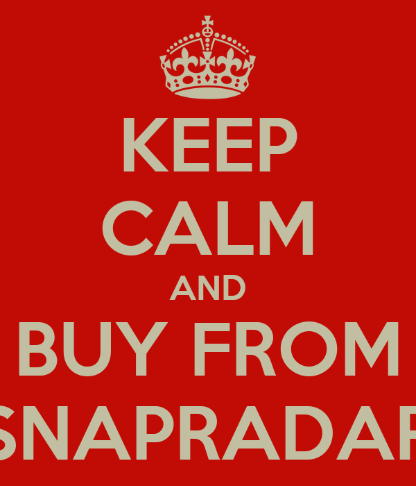 KEEP CALM AND BUY FROM SNAPRADAR