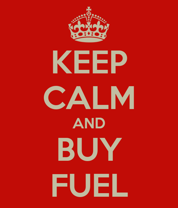 KEEP CALM AND BUY FUEL