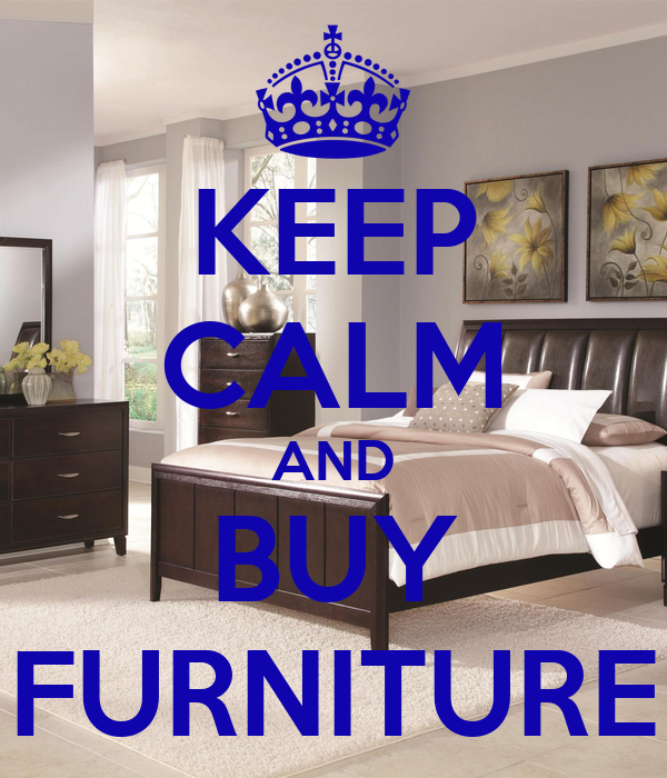 KEEP CALM AND BUY FURNITURE