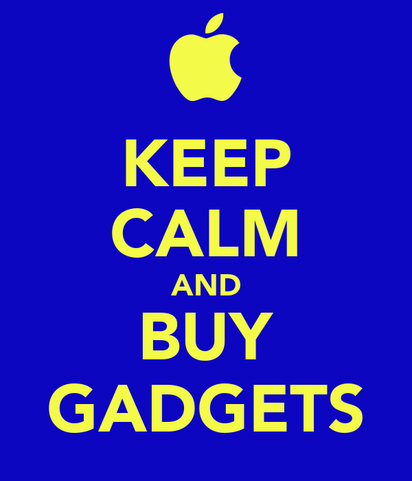 KEEP CALM AND BUY GADGETS