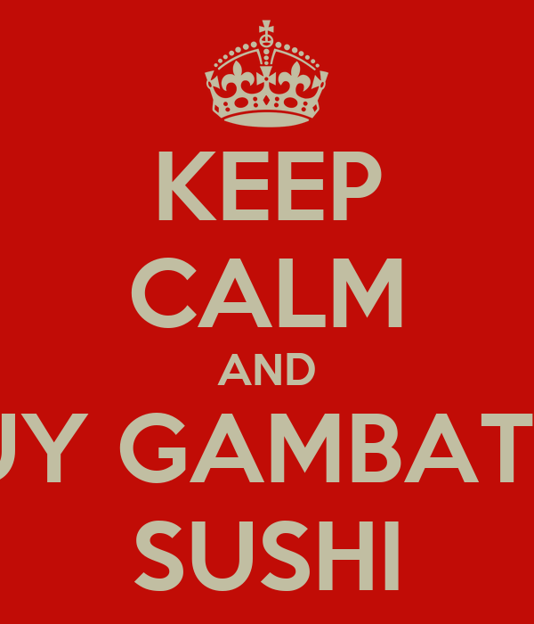 KEEP CALM AND BUY GAMBATTE SUSHI