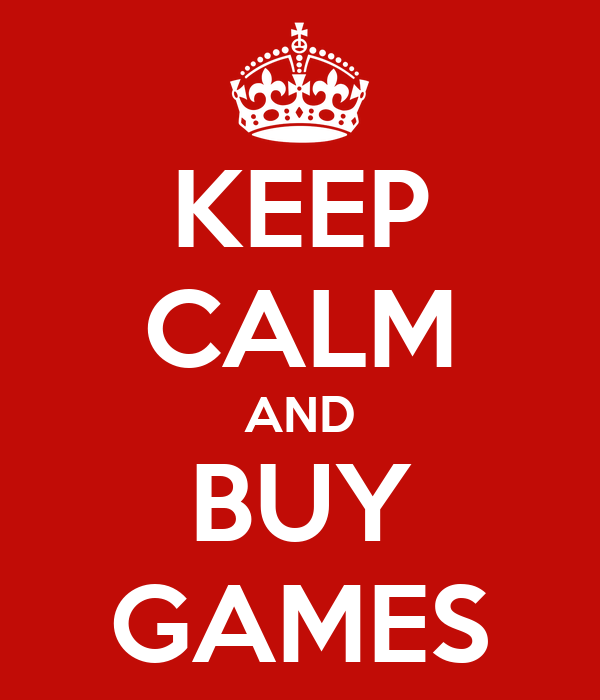 KEEP CALM AND BUY GAMES