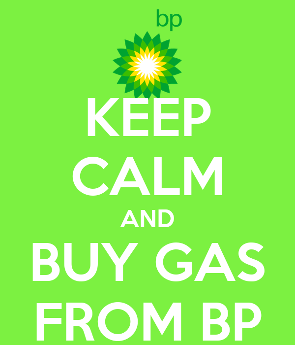 KEEP CALM AND BUY GAS FROM BP