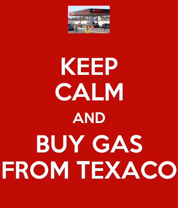 KEEP CALM AND BUY GAS FROM TEXACO