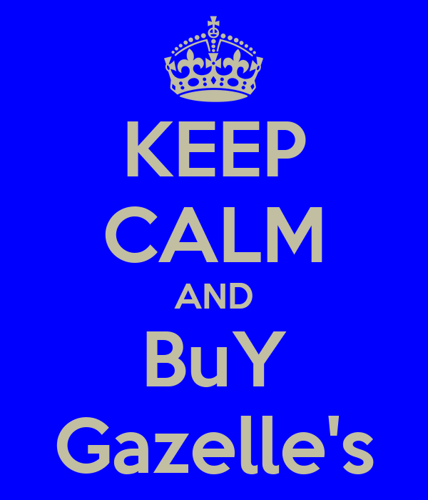 KEEP CALM AND BuY Gazelle's