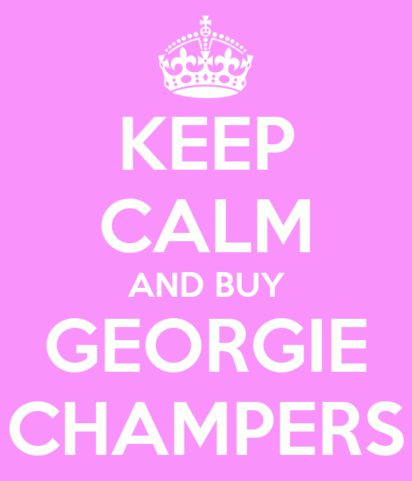 KEEP CALM AND BUY GEORGIE CHAMPERS