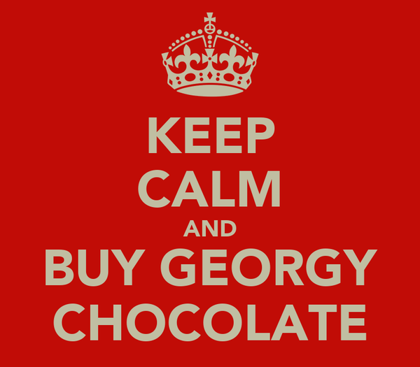 KEEP CALM AND BUY GEORGY CHOCOLATE