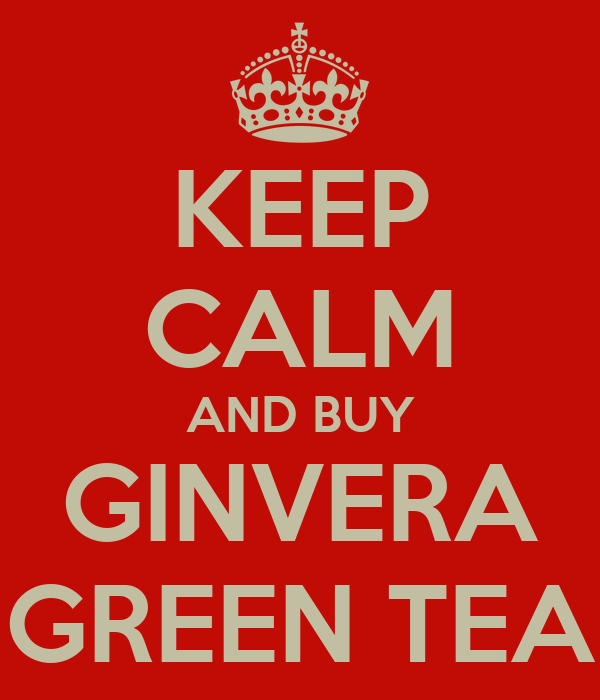 KEEP CALM AND BUY GINVERA GREEN TEA