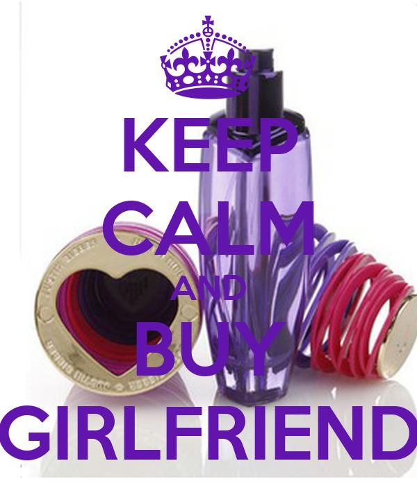 KEEP CALM AND BUY GIRLFRIEND