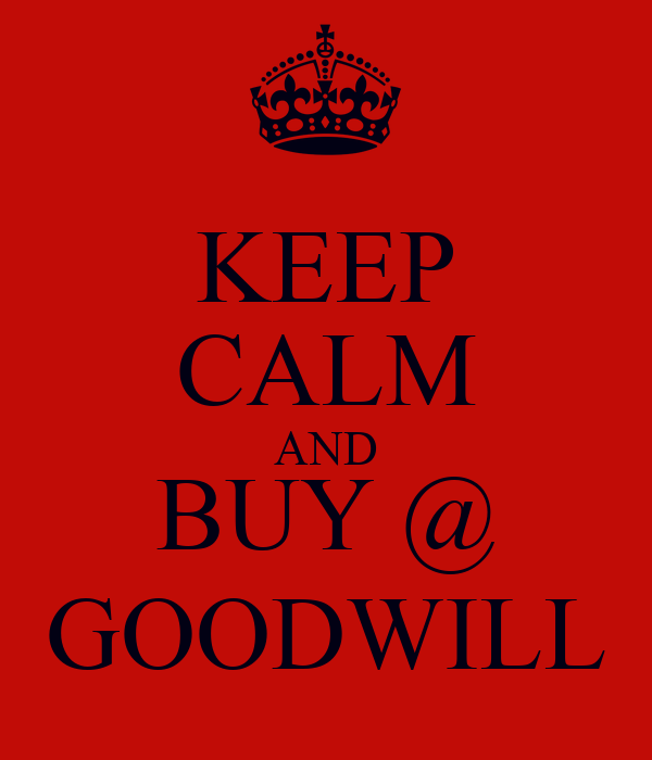 KEEP CALM AND BUY @ GOODWILL