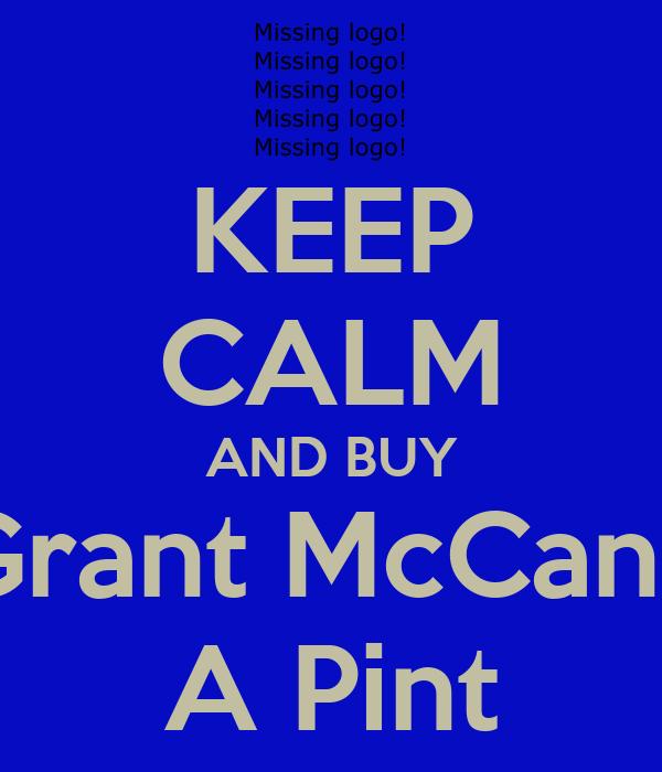 KEEP CALM AND BUY Grant McCann A Pint
