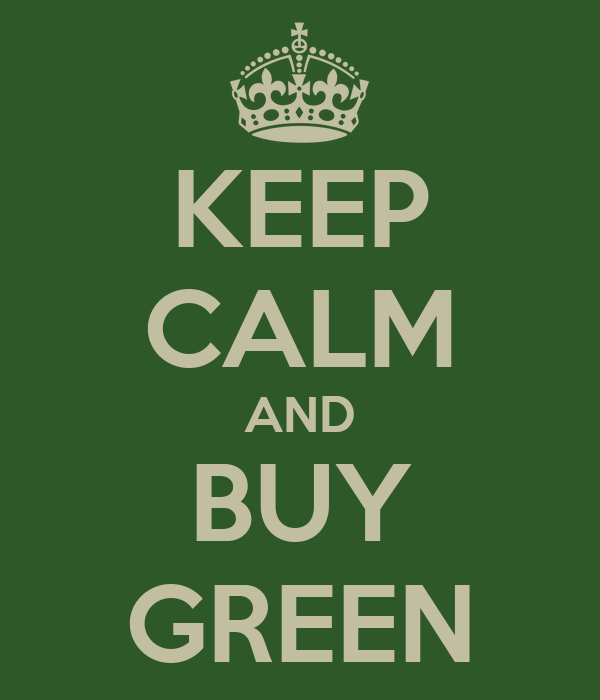 KEEP CALM AND BUY GREEN