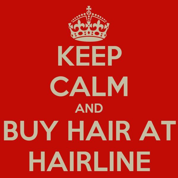 KEEP CALM AND BUY HAIR AT HAIRLINE