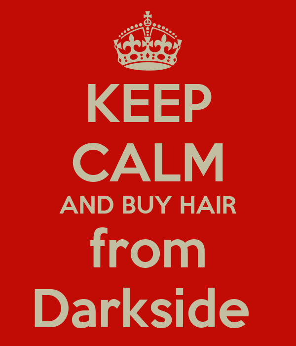 KEEP CALM AND BUY HAIR from Darkside
