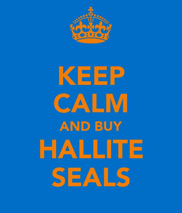 KEEP CALM AND BUY HALLITE SEALS