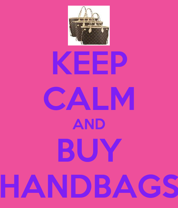 KEEP CALM AND BUY HANDBAGS
