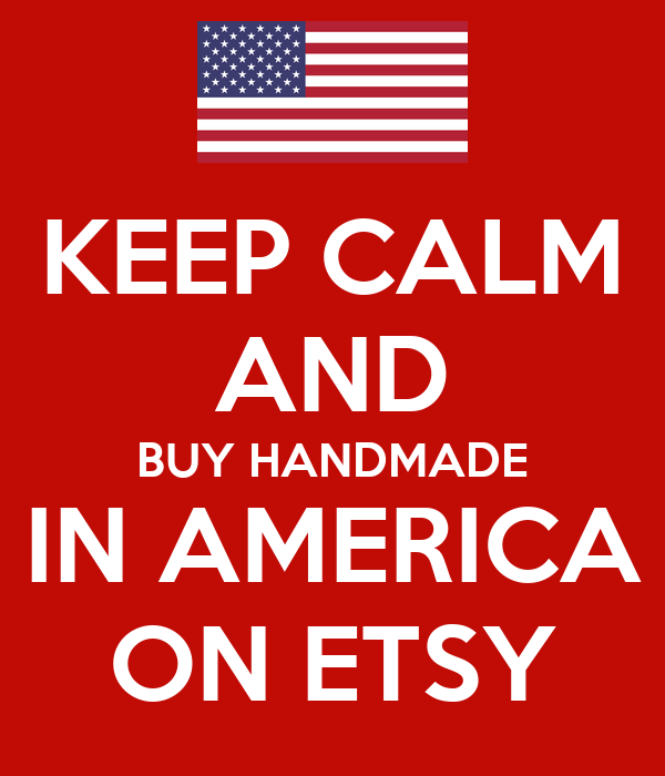KEEP CALM AND BUY HANDMADE IN AMERICA ON ETSY