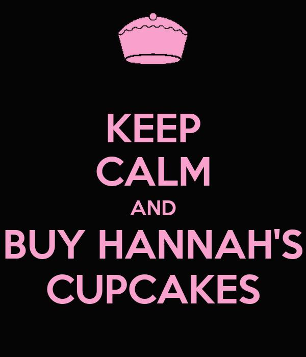 KEEP CALM AND BUY HANNAH'S CUPCAKES