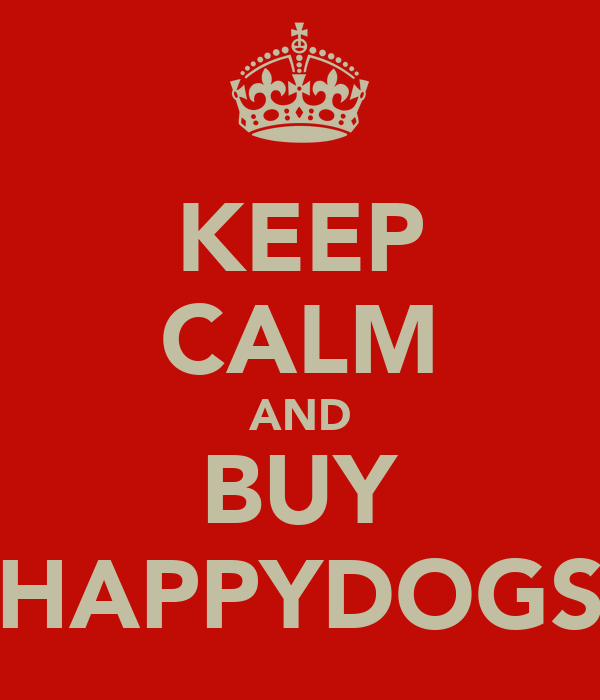 KEEP CALM AND BUY HAPPYDOGS