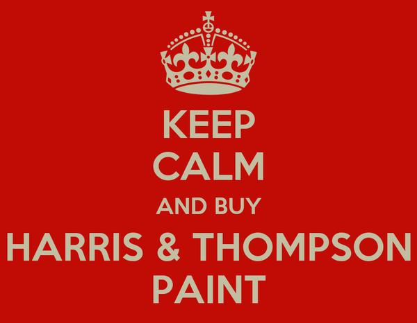 KEEP CALM AND BUY HARRIS & THOMPSON PAINT