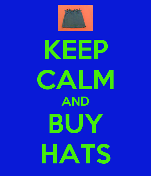 KEEP CALM AND BUY HATS