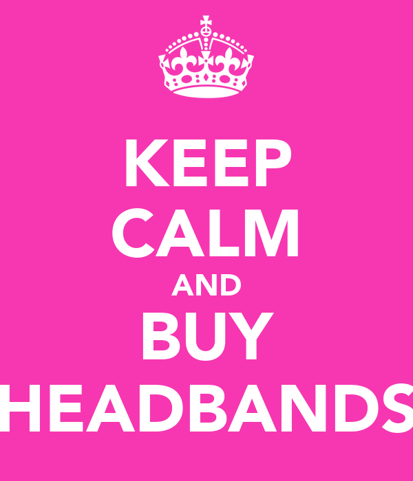 KEEP CALM AND BUY HEADBANDS