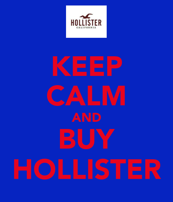 KEEP CALM AND BUY HOLLISTER