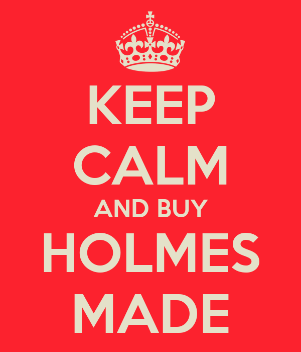 KEEP CALM AND BUY HOLMES MADE