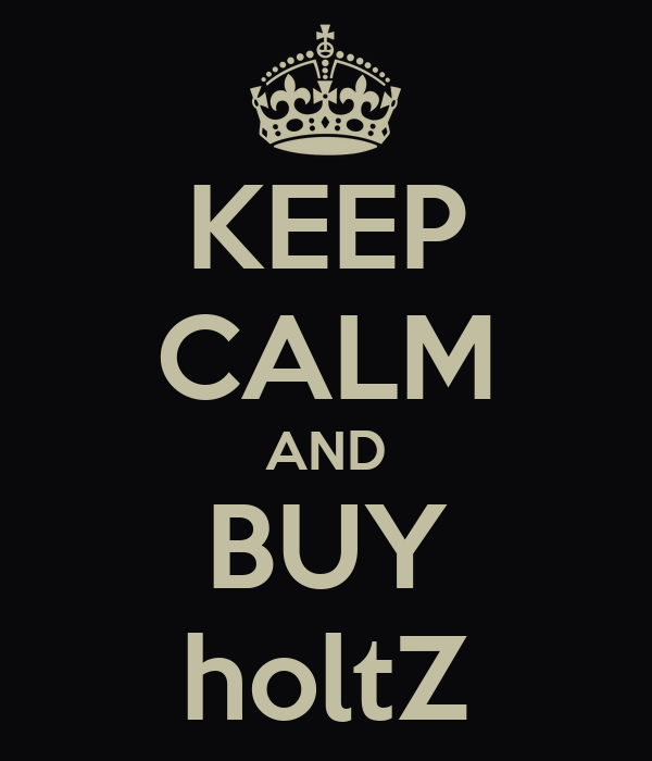 KEEP CALM AND BUY holtZ