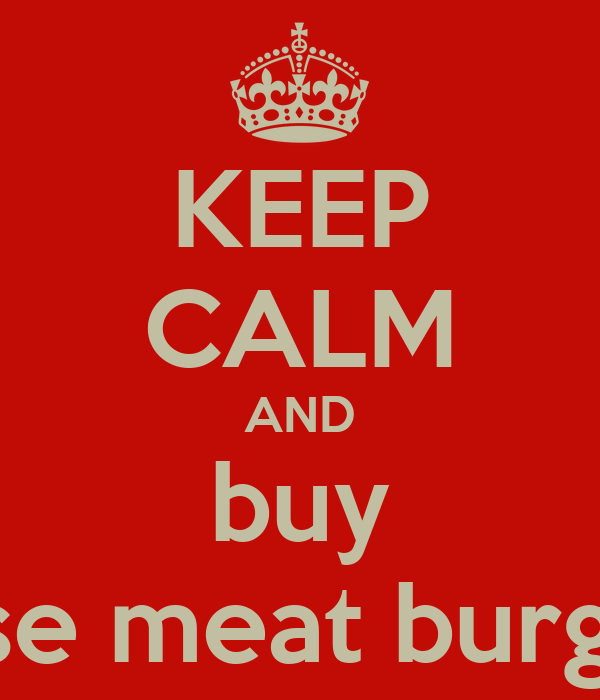 KEEP CALM AND buy horse meat burgers