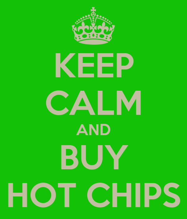 KEEP CALM AND BUY HOT CHIPS