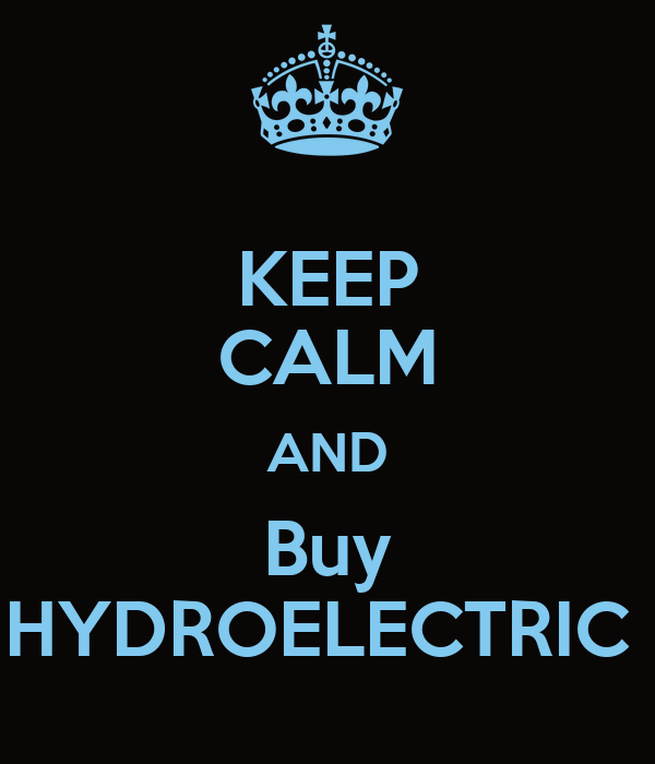 KEEP CALM AND Buy HYDROELECTRIC