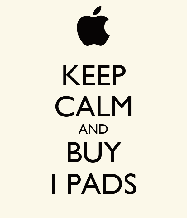 KEEP CALM AND BUY I PADS