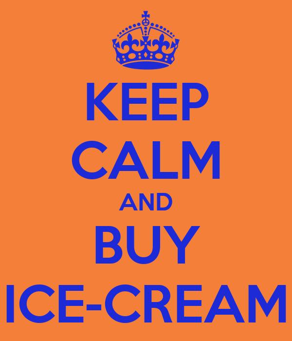 KEEP CALM AND BUY ICE-CREAM