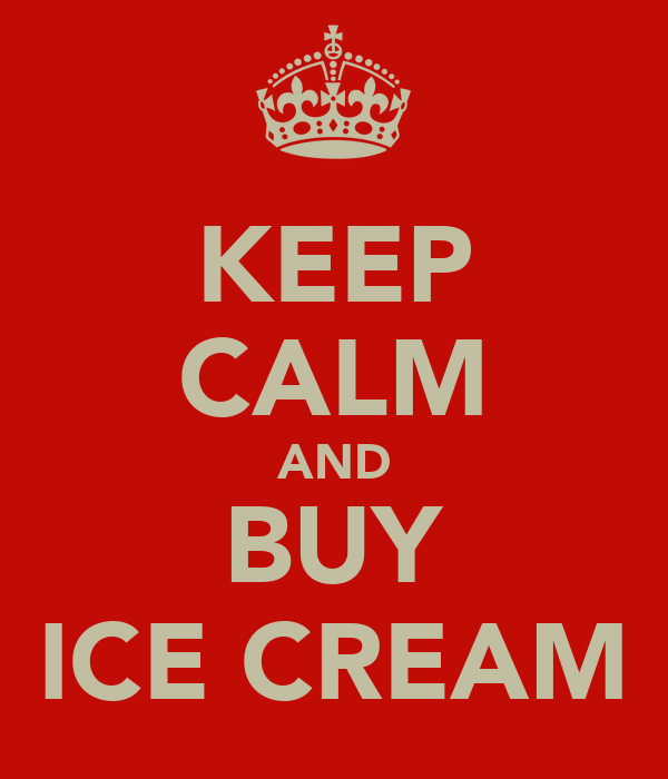 KEEP CALM AND BUY ICE CREAM