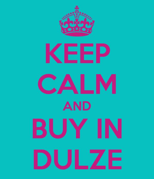 KEEP CALM AND BUY IN DULZE