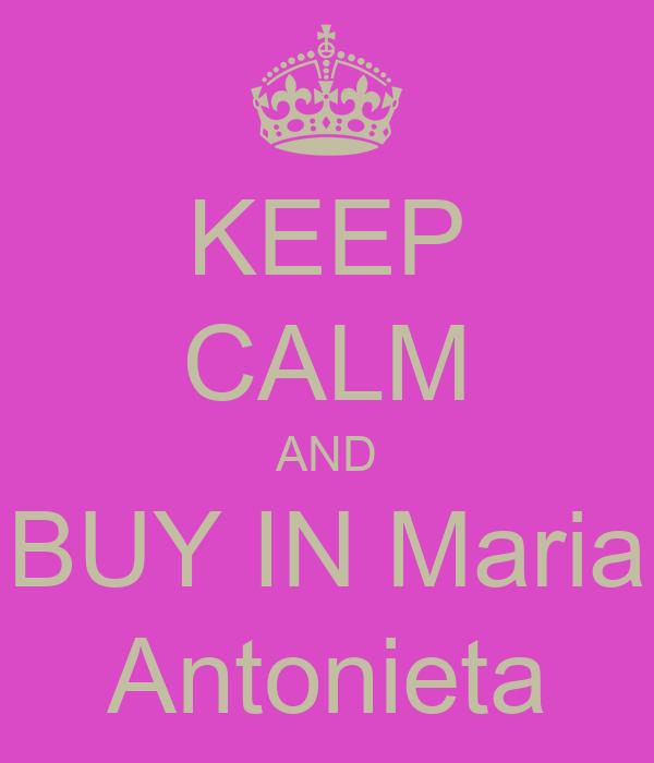 KEEP CALM AND BUY IN Maria Antonieta