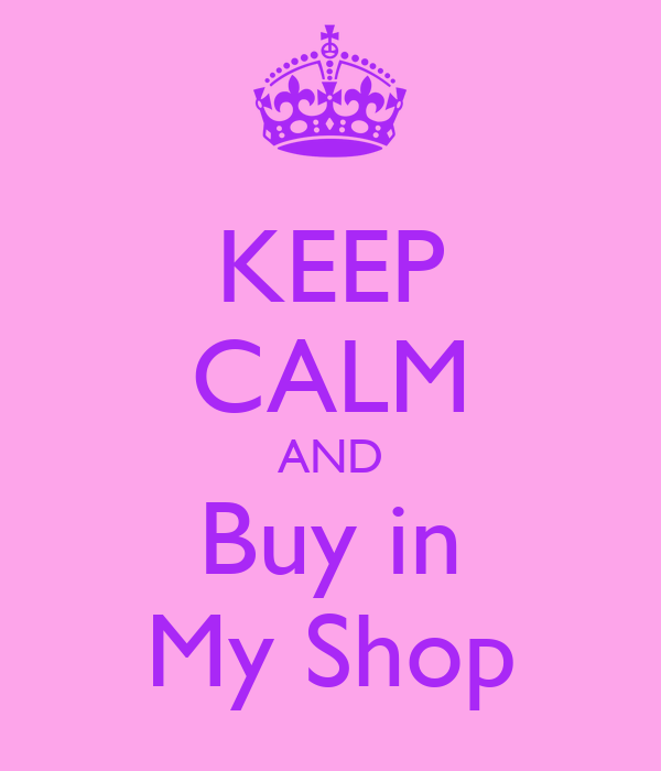 KEEP CALM AND Buy in My Shop